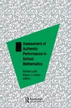 Assessment of Authentic Performance in School Mathematics ebook by Richard A. Lesh,Susan J. Lamon