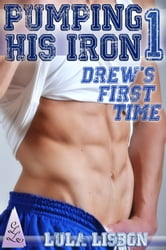 Pumping His Iron, 1: Drew's First Time ebook by Lula Lisbon