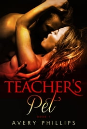 Teacher's Pet - Teacher's Pet - New Adult Romance, #1 ebook by Avery Phillips