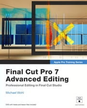 Apple Pro Training Series: Final Cut Pro 7 Advanced Editing ebook by Wohl, Michael