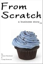From Scratch: A Business Story ebook by Simple Friday