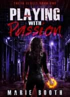 Playing with Passion - Theta Series Book 1 ebook by Marie Booth