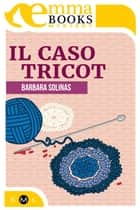 Il caso Tricot (Il commissario Rosa Cipria #1) ebook by Barbara Solinas