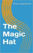 The Magic Hat ebook by Anne Spackman