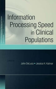 Information Processing Speed in Clinical Populations ebook by John DeLuca,Jessica H. Kalmar