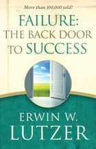 Failure: the Back Door to Success ebook by Erwin W. Lutzer