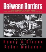 Between Borders - Pedagogy and the Politics of Cultural Studies ebook by Henry A. Giroux,Peter McLaren