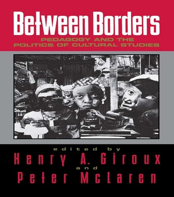 Between Borders - Pedagogy and the Politics of Cultural Studies ebook by