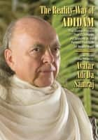 The Reality-Way of Adidam - The Divine Process That Outshines All Seeking in the Perfect Freedom of Reality Itself ebook by Adi Da Samraj