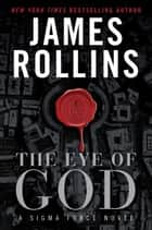 The Eye of God - A Sigma Force Novel ebook by James Rollins