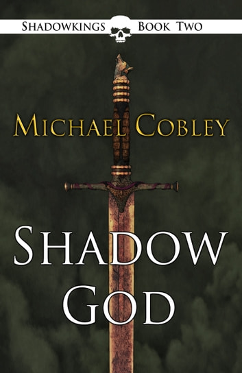 Shadowgod - Book 2 of the Shadowkings Trilogy ebook by Michael Cobley