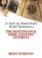 The Bostonians & Their Country Cowboys: A Pair of Mail Order Bride Romances ebook by Beth Overton