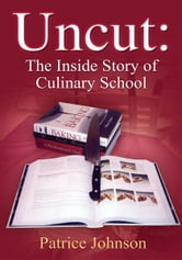 Uncut: The Inside Story of Culinary School ebook by Patrice Johnson