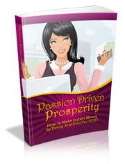 Passion Driven Prosperity ebook by Anonymous