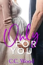 Only for You ebook by C.C. Wood