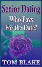 Senior Dating: Who Pays For The Date? ebook by