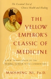 The Yellow Emperor's Classic of Medicine: A New Translation of the Neijing Suwen with Commentary ebook by Maoshing Ni