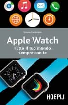 Apple Watch - Tutto il tuo mondo, sempre con te ebook by Simone Gambirasio