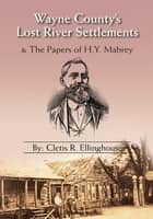 Wayne County's Lost River Settlements ebook by Cletis R. Ellinghouse