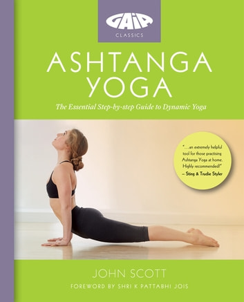 Ashtanga Yoga - The Essential Step-by-step Guide to Dynamic Yoga ebook by John Scott