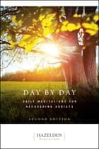 Day by Day - Daily Meditations for Recovering Addicts, Second Edition ebook by Anonymous