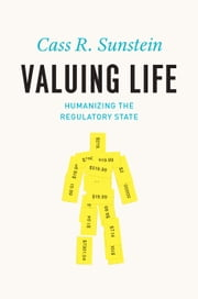 Valuing Life - Humanizing the Regulatory State ebook by Cass R. Sunstein