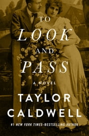 To Look and Pass - A Novel ebook by Taylor Caldwell