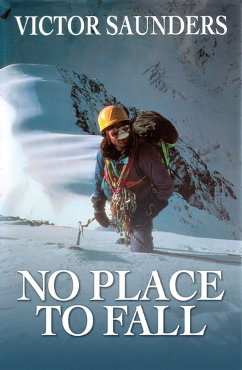 No Place to Fall - Superalpinism in the High Himalaya ebook by Victor Saunders