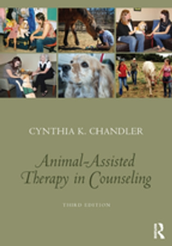 Animal-Assisted Therapy in Counseling ebook by Cynthia K. Chandler