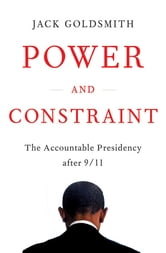Power and Constraint: The Accountable Presidency After 9/11 ebook by Jack Goldsmith