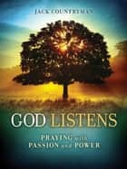 God Listens - Praying with Passion and Power 電子書 by Jack Countryman