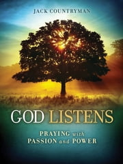 God Listens - Praying with Passion and Power ebook by Jack Countryman