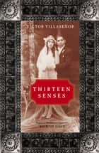 Thirteen Senses ebook by Victor Villasenor