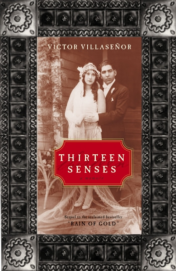 Thirteen Senses - A Memoir ebook by Victor Villasenor