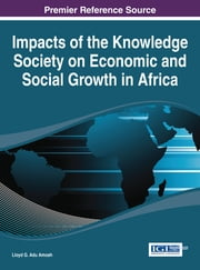 Impacts of the Knowledge Society on Economic and Social Growth in Africa ebook by Lloyd G. Adu Amoah