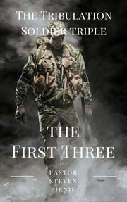 The Tribulation Soldier Triple: The First Three ebook by Pastor Steven Birnie