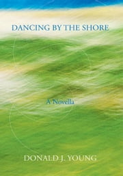 Dancing By The Shore ebook by Donald J. Young