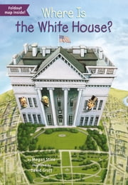 Where Is the White House? ebook by Megan Stine,David Groff