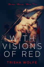 With Visions of Red - Broken Bonds, Book Two ebook by Trisha Wolfe