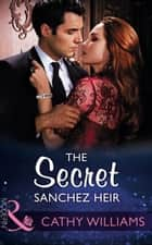The Secret Sanchez Heir (Mills & Boon Modern) ekitaplar by Cathy Williams