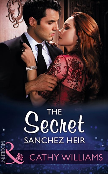 The Secret Sanchez Heir (Mills & Boon Modern) eBook by Cathy Williams