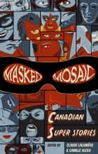 Masked Mosaic - Canadian Super Stories ebook by Claude Lalumière & Camille Alexa