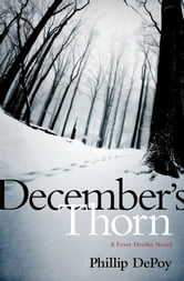 December's Thorn - A Fever Devilin Novel ebook by Phillip DePoy