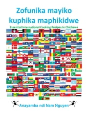 Zofunika mayiko kuphika maphikidwe - Essential International Cooking Recipes In Chichewa ebook by Nam Nguyen