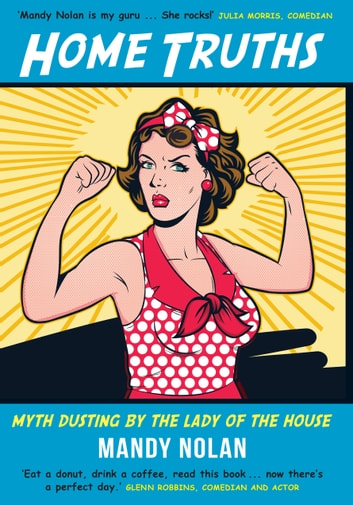 Home Truths - Myth dusting by the lady of the house ebook by Mandy Nolan
