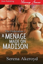 A Menage Made on Madison ebook by Serena Akeroyd