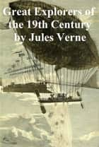 Celebrated Travels and Travellers: The Great Explorers of the Nineteenth Century ebook by Jules Verne