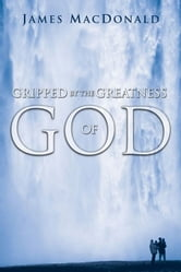 Gripped by the Greatness of God ebook by James MacDonald