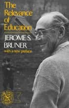 The Relevance of Education ebook by Jerome Bruner