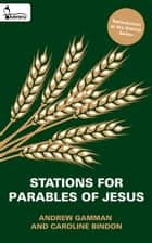 Stations for Parables of Jesus - Refreshment at the Station Book Two ebook by Caroline Bindon, Andrew Gamman
